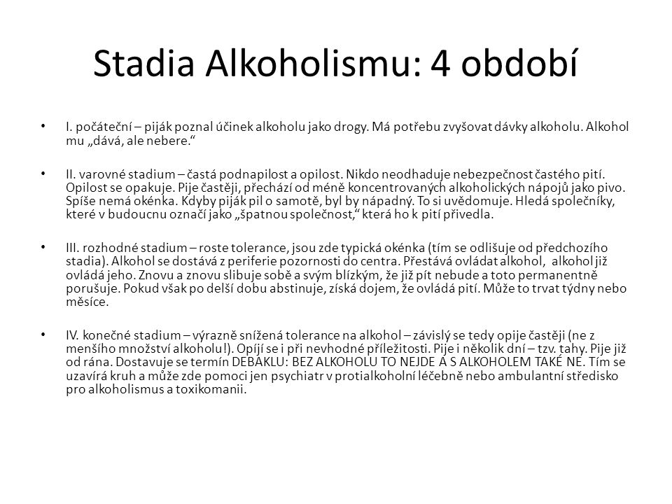 """Stadia Alkoholismu: 4 období I. počáteční – piják poznal účinek alkoholu jako drogy. Má potřebu zvyšovat dávky alkoholu. Alkohol mu """"dává, ale nebere."""