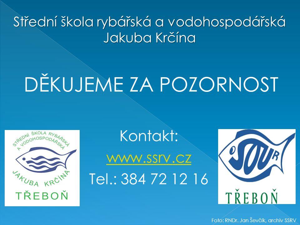 Kontakt: www.ssrv.cz Tel.: 384 72 12 16 Střední škola rybářská a vodohospodářská Jakuba Krčína DĚKUJEME ZA POZORNOST Foto: RNDr.
