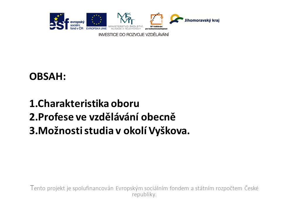 OBSAH: 1.Charakteristika oboru 2.Profese ve vzdělávání obecně 3.Možnosti studia v okolí Vyškova.