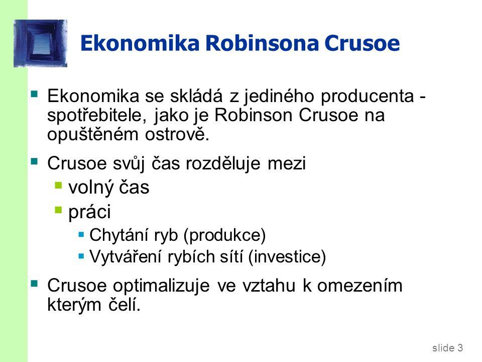 slide 3 Ekonomika Robinsona Crusoe  Ekonomika se skládá z jediného producenta - spotřebitele, jako je Robinson Crusoe na opuštěném ostrově.  Crusoe