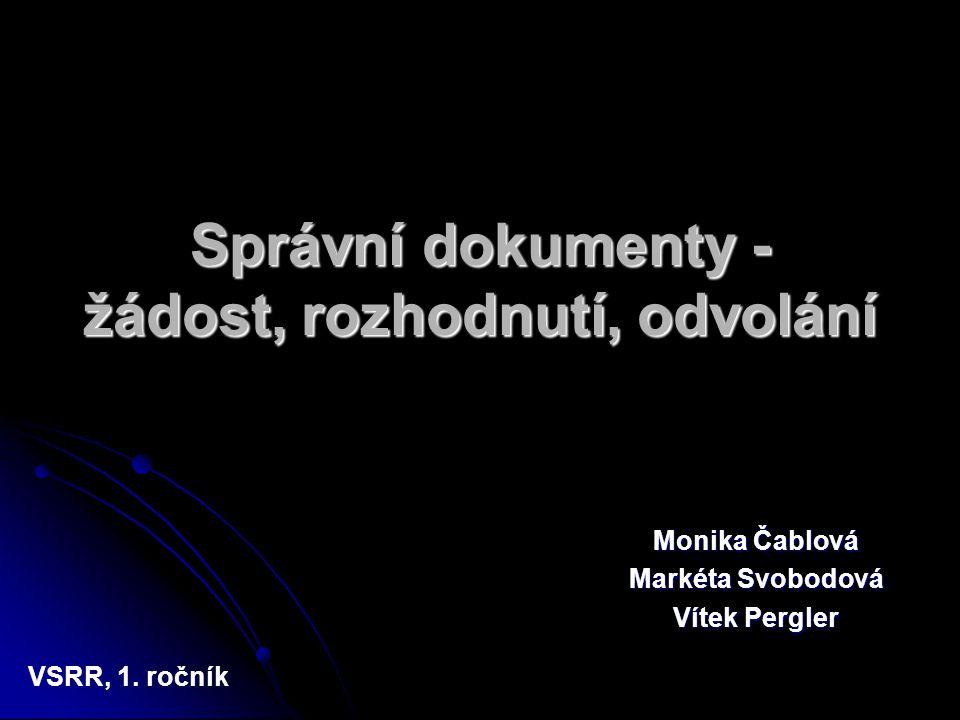 Správní dokumenty - žádost, rozhodnutí, odvolání Monika Čablová Markéta Svobodová Vítek Pergler VSRR, 1. ročník