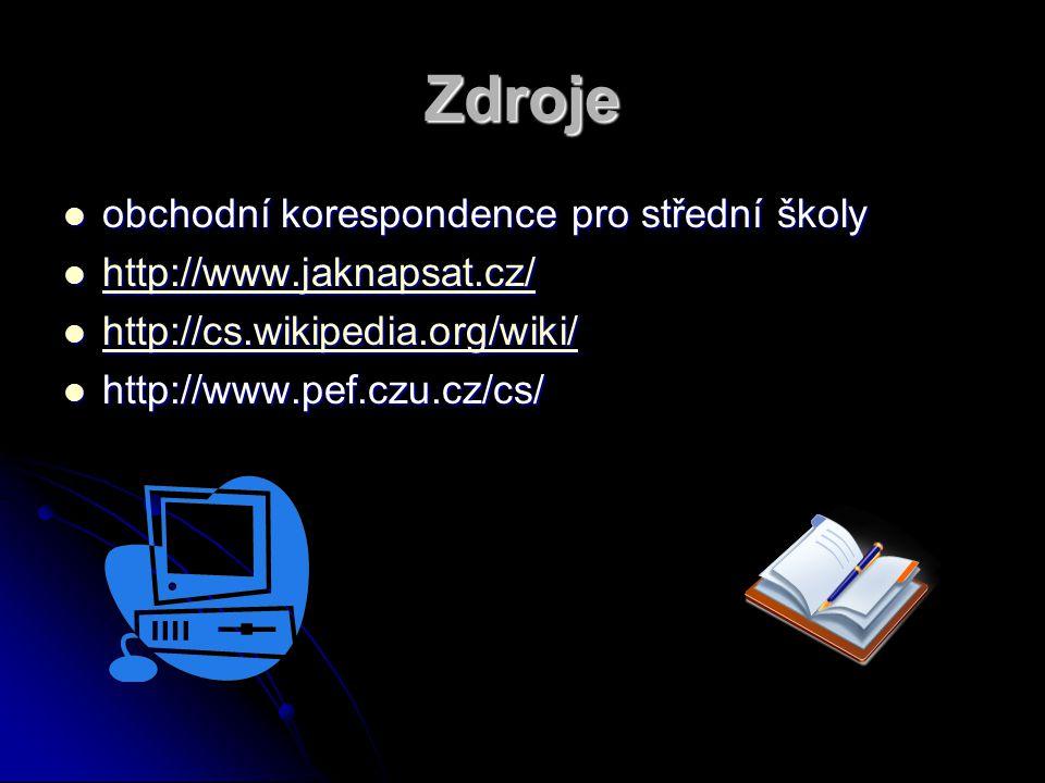 Zdroje obchodní korespondence pro střední školy obchodní korespondence pro střední školy http://www.jaknapsat.cz/ http://www.jaknapsat.cz/ http://www.