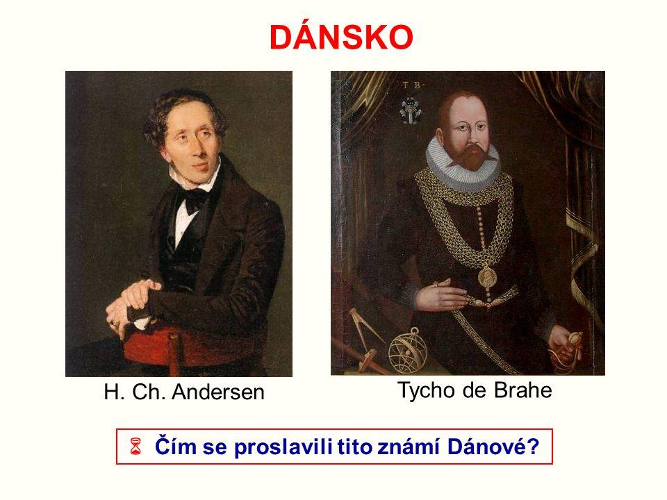 DÁNSKO  Čím se proslavili tito známí Dánové? H. Ch. Andersen Tycho de Brahe