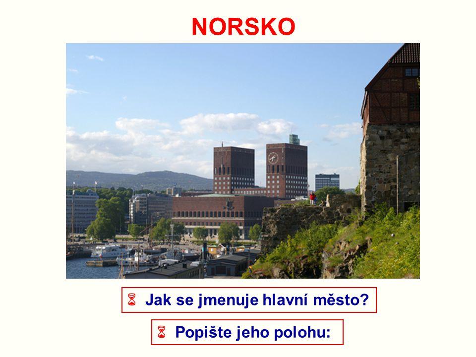 NORSKO  Jak se jmenuje hlavní město?  Popište jeho polohu: