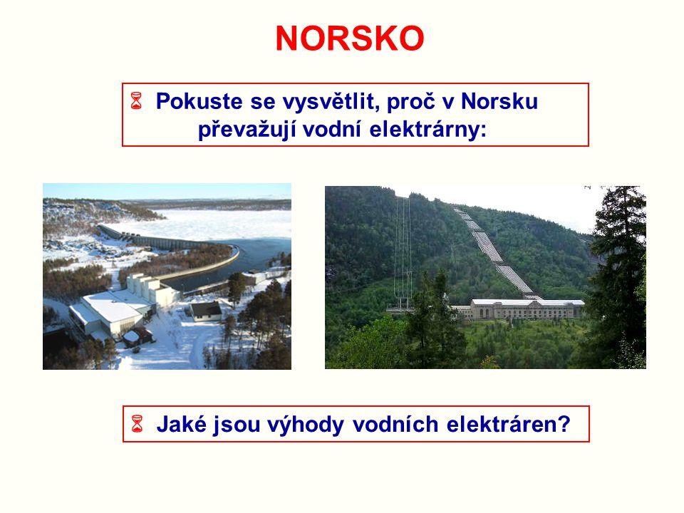 NORSKO  Pokuste se vysvětlit, proč v Norsku převažují vodní elektrárny:  Jaké jsou výhody vodních elektráren?
