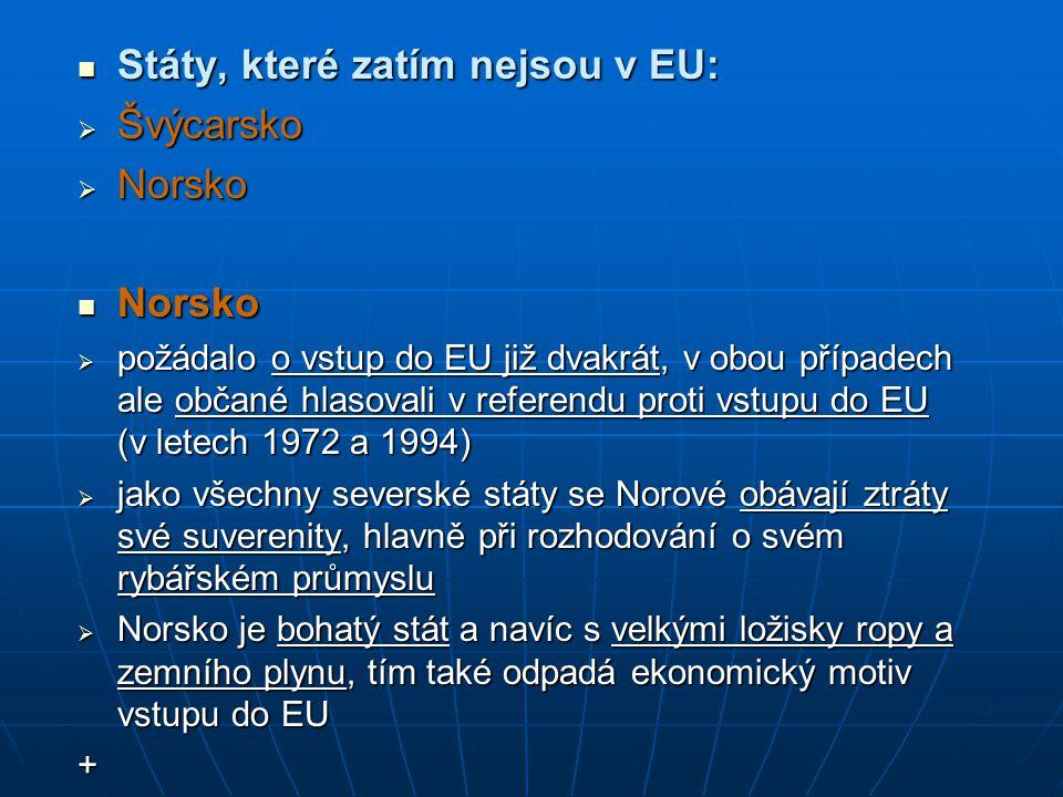 Švýcarsko Švýcarsko  v roce 1992 podala švýcarská spolková vláda přihlášku do Evropské unie, ale bez podpory parlamentu a voličů  obdobně jako v Norsku občané odmítli v referendu již samotná přístupová jednání  panovaly obavy ze ztráty tradiční švýcarské neutrality, omezení suverenity a politických práv, dále také z masivního zvýšení daní na úroveň EU  Švýcarsko zvolilo cestu bilaterálních smluv s Unií.