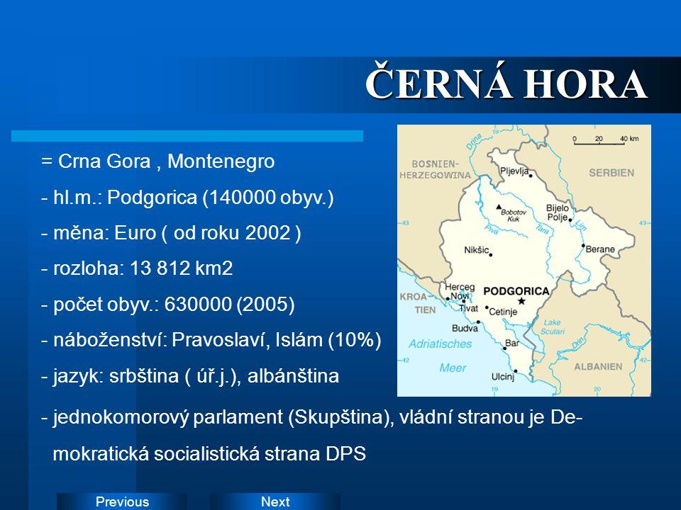 NextPrevious ČERNÁ HORA = Crna Gora, Montenegro - hl.m.: Podgorica (140000 obyv.) - měna: Euro ( od roku 2002 ) - rozloha: 13 812 km2 - počet obyv.: 6