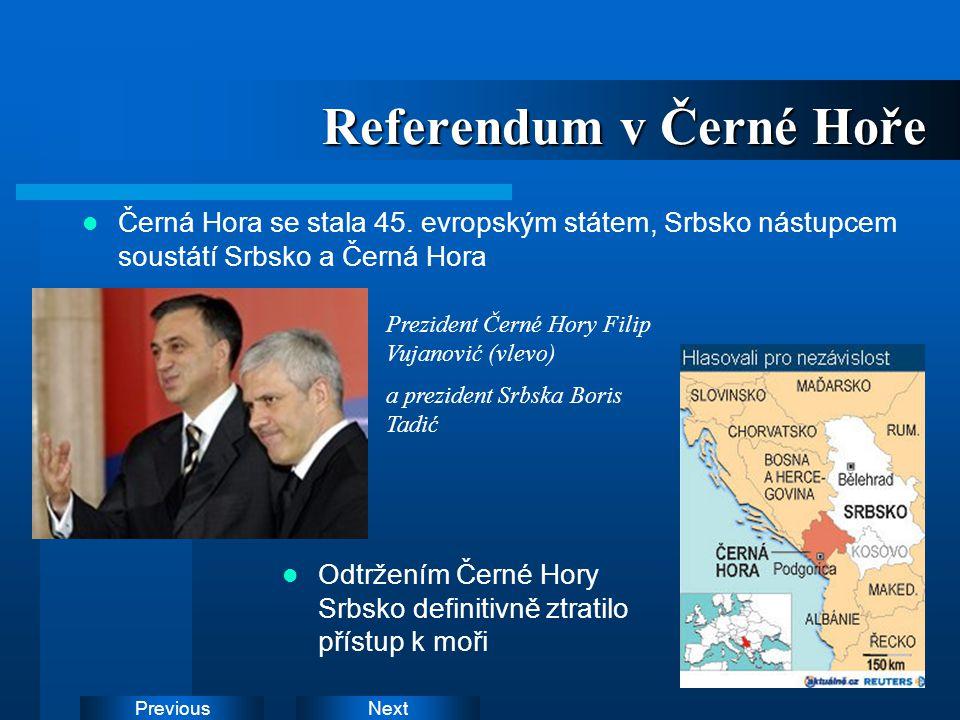 NextPrevious Referendum v Černé Hoře Černá Hora se stala 45. evropským státem, Srbsko nástupcem soustátí Srbsko a Černá Hora Odtržením Černé Hory Srbs