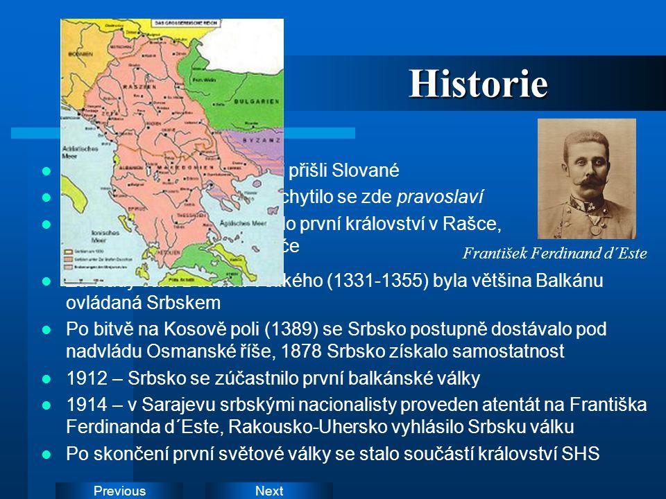 NextPreviousHistorie Během 6. století od oblasti přišli Slované Vliv Východořímské říše uchytilo se zde pravoslaví V polovině 10.století vzniklo první