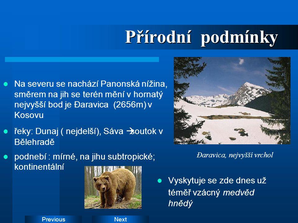 NextPrevious Přírodní podmínky Na severu se nachází Panonská nížina, směrem na jih se terén mění v hornatý nejvyšší bod je Đaravica (2656m) v Kosovu ř