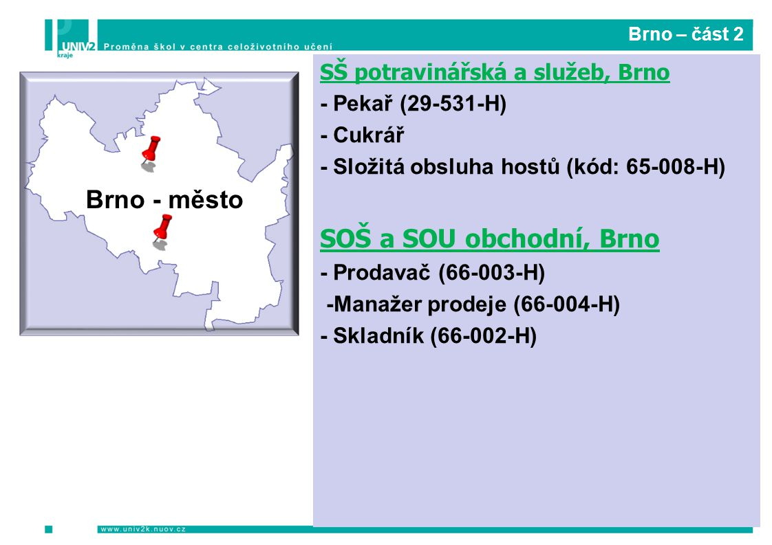 Brno – část 2 SŠ potravinářská a služeb, Brno - Pekař (29-531-H) - Cukrář - Složitá obsluha hostů (kód: 65-008-H) SOŠ a SOU obchodní, Brno - Prodavač