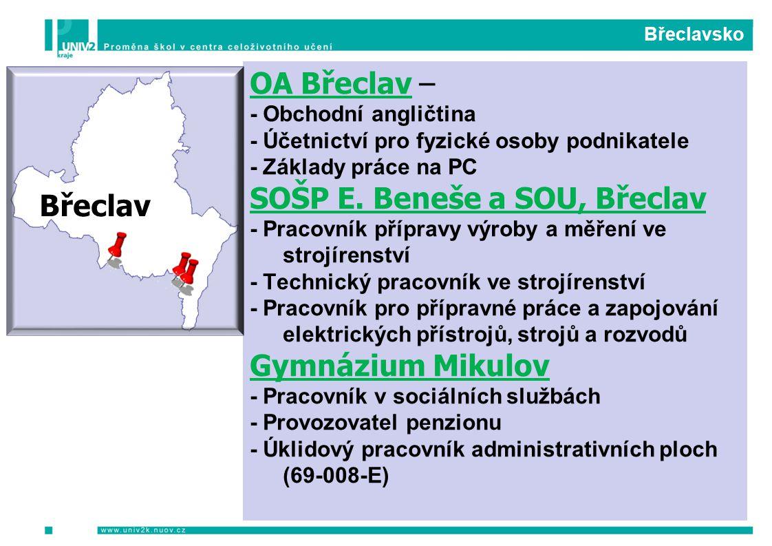 Břeclavsko OA Břeclav – - Obchodní angličtina - Účetnictví pro fyzické osoby podnikatele - Základy práce na PC SOŠP E. Beneše a SOU, Břeclav - Pracovn
