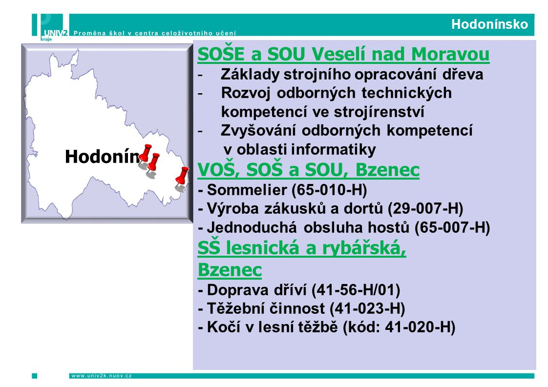 Hodonínsko SOŠE a SOU Veselí nad Moravou -Základy strojního opracování dřeva -Rozvoj odborných technických kompetencí ve strojírenství -Zvyšování odbo