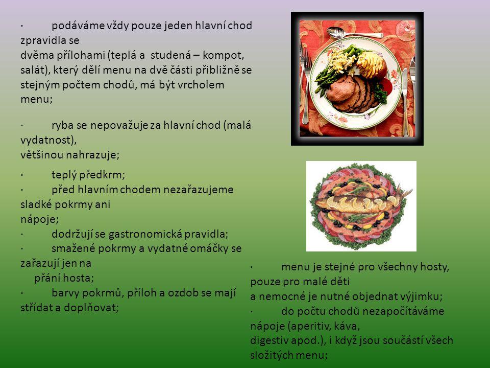 · podáváme vždy pouze jeden hlavní chod zpravidla se dvěma přílohami (teplá a studená – kompot, salát), který dělí menu na dvě části přibližně se stejným počtem chodů, má být vrcholem menu; · ryba se nepovažuje za hlavní chod (malá vydatnost), většinou nahrazuje; · teplý předkrm; · před hlavním chodem nezařazujeme sladké pokrmy ani nápoje; · dodržují se gastronomická pravidla; · smažené pokrmy a vydatné omáčky se zařazují jen na přání hosta; · barvy pokrmů, příloh a ozdob se mají střídat a doplňovat; · menu je stejné pro všechny hosty, pouze pro malé děti a nemocné je nutné objednat výjimku; · do počtu chodů nezapočítáváme nápoje (aperitiv, káva, digestiv apod.), i když jsou součástí všech složitých menu;