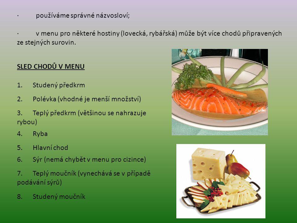 · používáme správné názvosloví; · v menu pro některé hostiny (lovecká, rybářská) může být více chodů připravených ze stejných surovin.