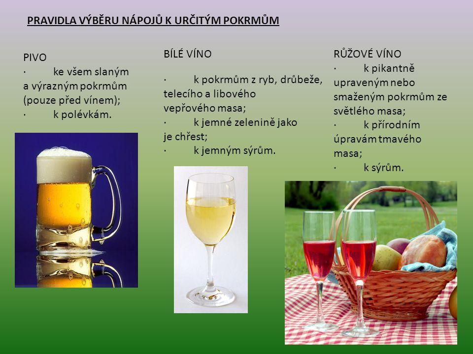 PRAVIDLA VÝBĚRU NÁPOJŮ K URČITÝM POKRMŮM PIVO · ke všem slaným a výrazným pokrmům (pouze před vínem); · k polévkám.