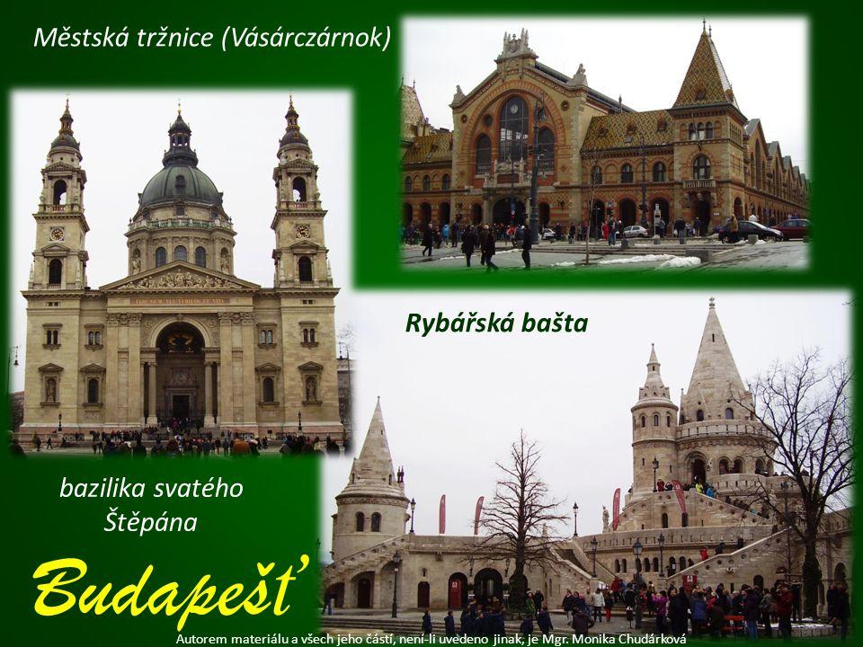 bazilika svatého Štěpána Autorem materiálu a všech jeho částí, není-li uvedeno jinak, je Mgr. Monika Chudárková Rybářská bašta Městská tržnice (Vásárc
