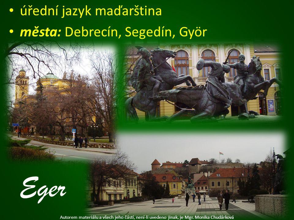 úřední jazyk maďarština města: Debrecín, Segedín, Györ Eger Autorem materiálu a všech jeho částí, není-li uvedeno jinak, je Mgr. Monika Chudárková