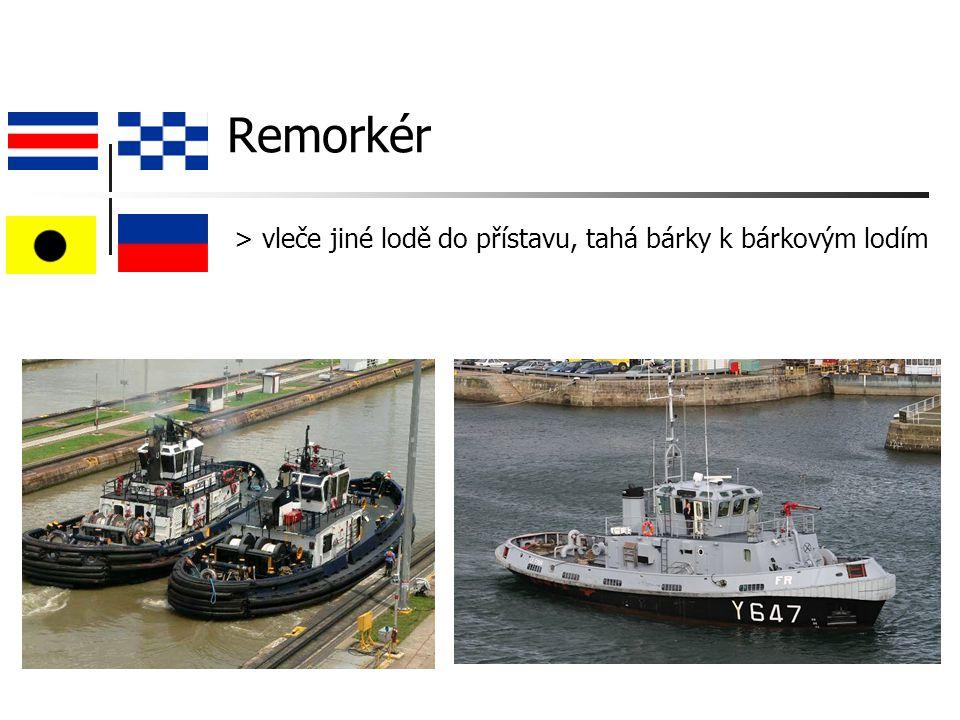 Remorkér > vleče jiné lodě do přístavu, tahá bárky k bárkovým lodím