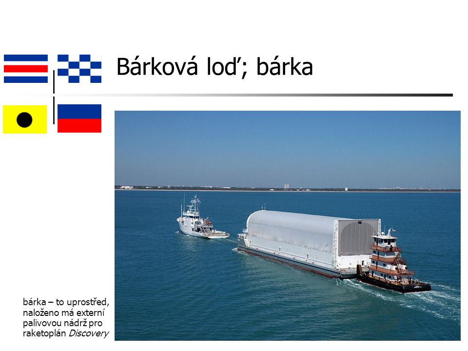 Bárková loď; bárka b bárka – to uprostřed, naloženo má externí palivovou nádrž pro raketoplán Discovery