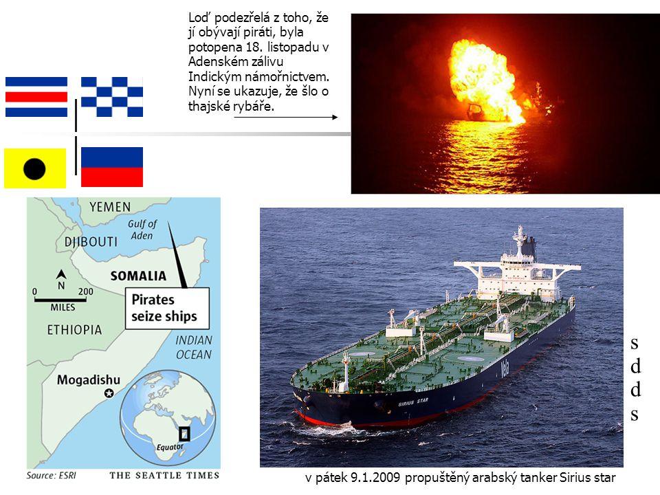 v pátek 9.1.2009 propuštěný arabský tanker Sirius star sddssdds Loď podezřelá z toho, že jí obývají piráti, byla potopena 18.