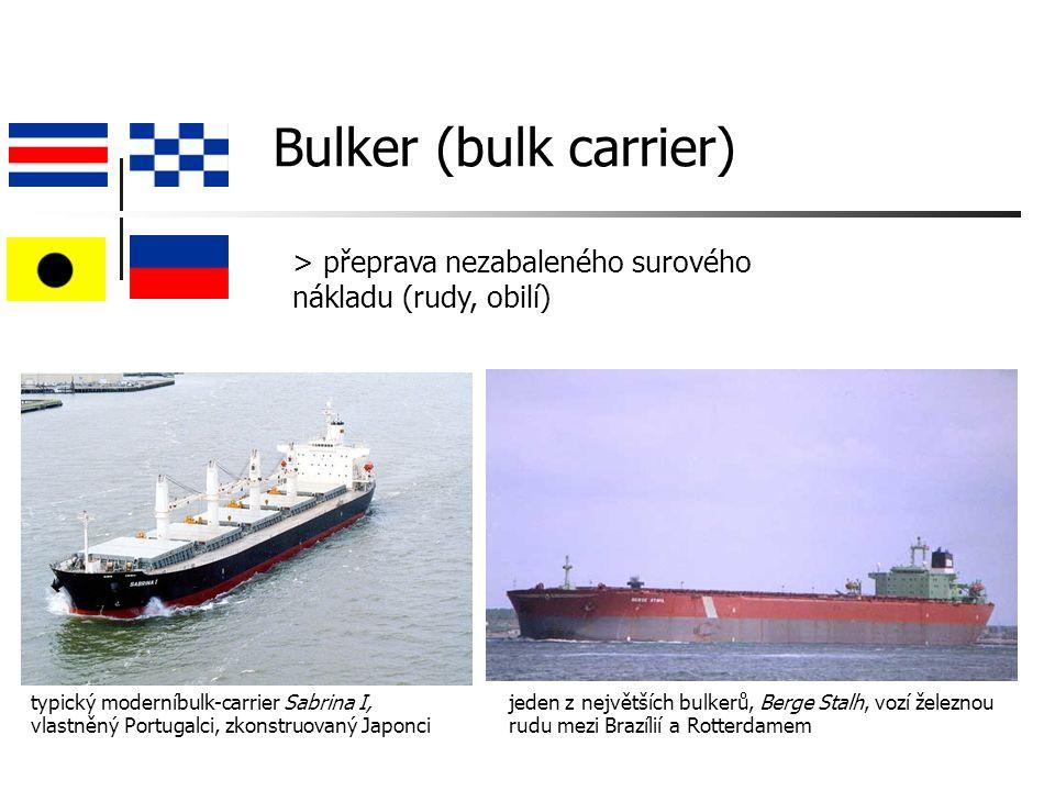 Bulker (bulk carrier) > přeprava nezabaleného surového nákladu (rudy, obilí) jeden z největších bulkerů, Berge Stalh, vozí železnou rudu mezi Brazílií a Rotterdamem typický moderníbulk-carrier Sabrina I, vlastněný Portugalci, zkonstruovaný Japonci