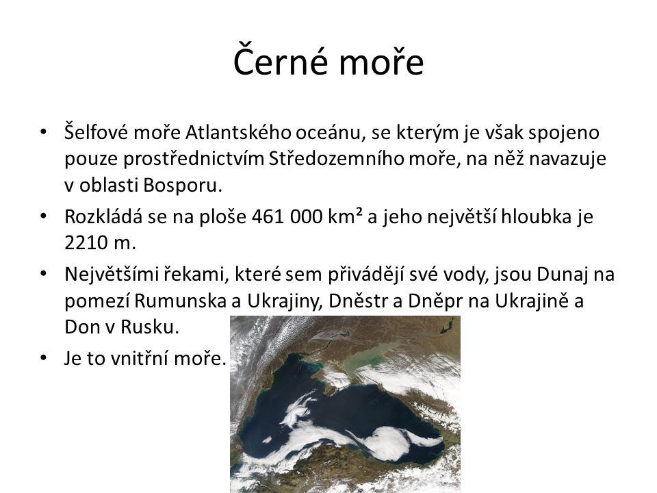Černé moře Šelfové moře Atlantského oceánu, se kterým je však spojeno pouze prostřednictvím Středozemního moře, na něž navazuje v oblasti Bosporu. Roz