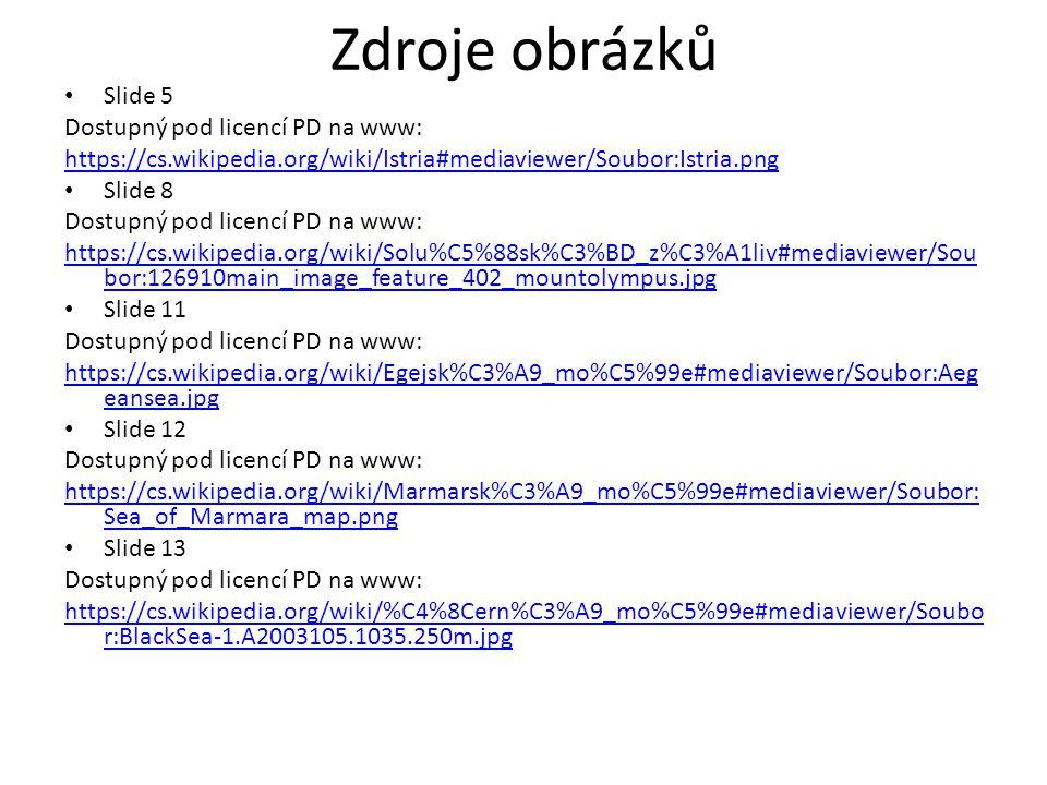 Zdroje obrázků Slide 5 Dostupný pod licencí PD na www: https://cs.wikipedia.org/wiki/Istria#mediaviewer/Soubor:Istria.png Slide 8 Dostupný pod licencí