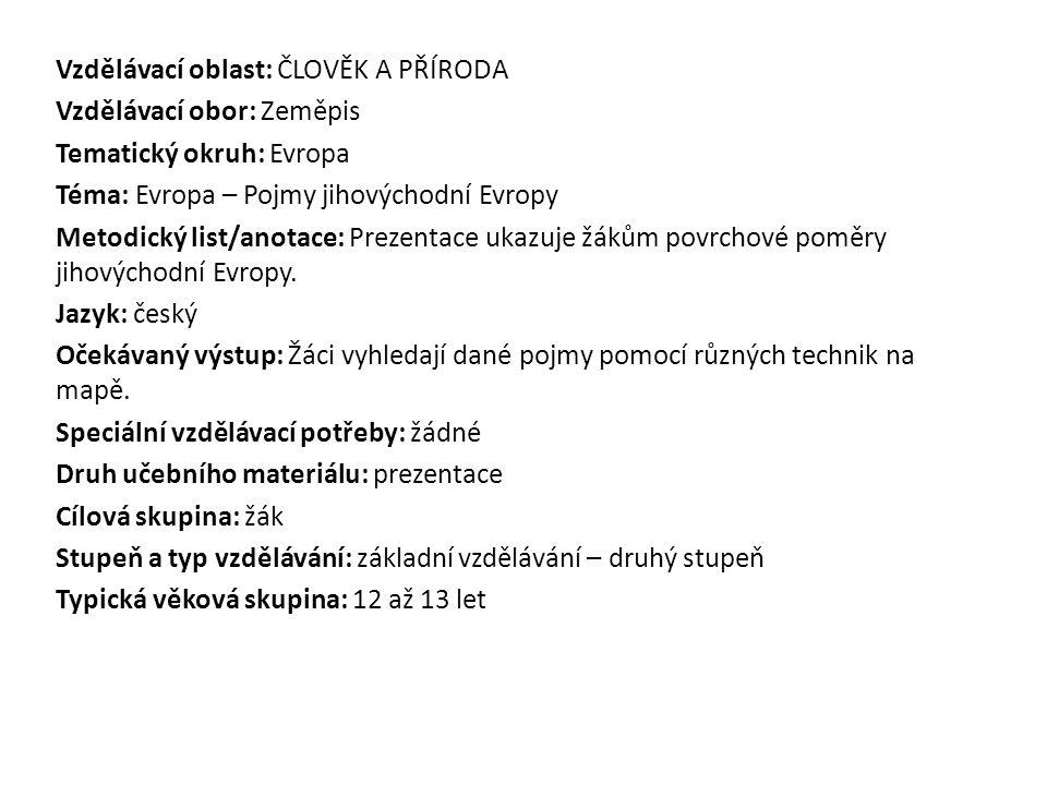 Vzdělávací oblast: ČLOVĚK A PŘÍRODA Vzdělávací obor: Zeměpis Tematický okruh: Evropa Téma: Evropa – Pojmy jihovýchodní Evropy Metodický list/anotace:
