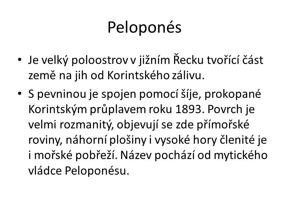 Peloponés Je velký poloostrov v jižním Řecku tvořící část země na jih od Korintského zálivu. S pevninou je spojen pomocí šíje, prokopané Korintským pr