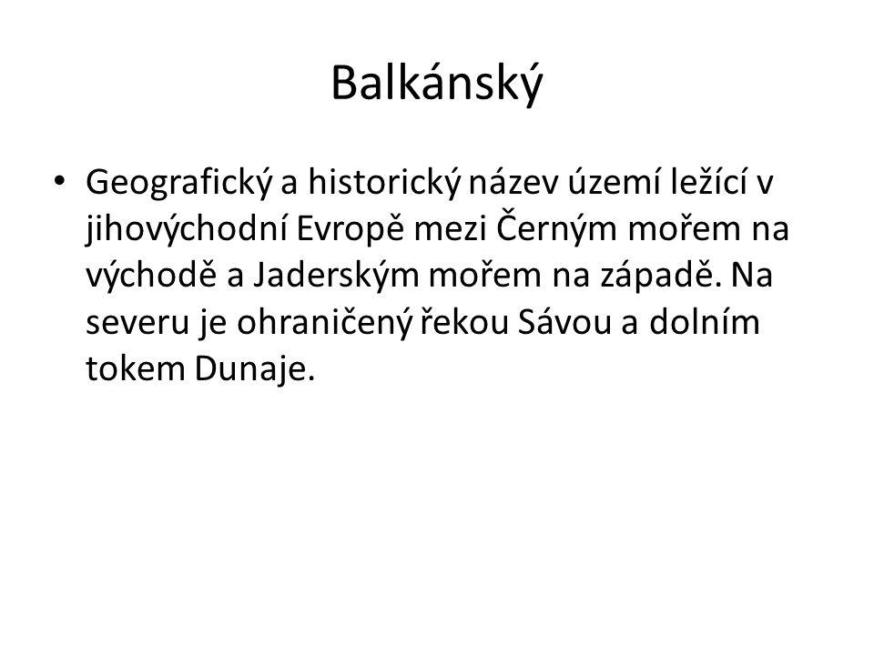 Balkánský Geografický a historický název území ležící v jihovýchodní Evropě mezi Černým mořem na východě a Jaderským mořem na západě. Na severu je ohr