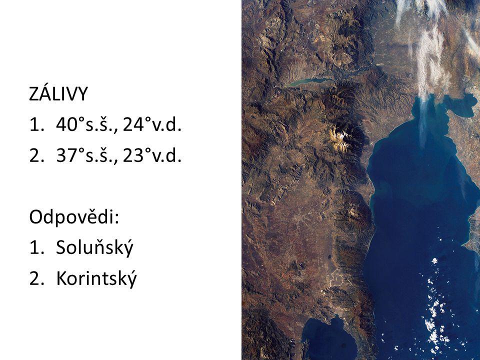 ZÁLIVY 1.40°s.š., 24°v.d. 2.37°s.š., 23°v.d. Odpovědi: 1.Soluňský 2.Korintský