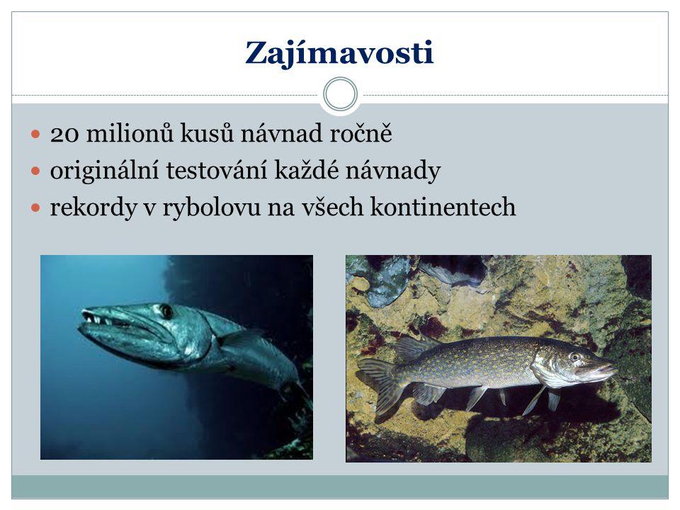 Zajímavosti 20 milionů kusů návnad ročně originální testování každé návnady rekordy v rybolovu na všech kontinentech