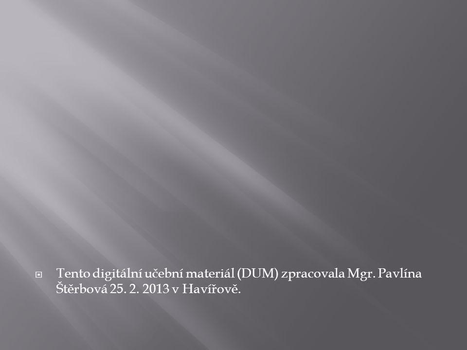  Tento digitální učební materiál (DUM) zpracovala Mgr. Pavlína Štěrbová 25. 2. 2013 v Havířově.