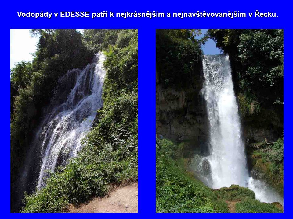 Vykopávky antického města Vykopávky antického města LONGU a nad ním ve výšce LONGU a nad ním ve výšce 450m ležící město EDESSA 450m ležící město EDESS