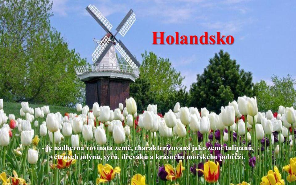 Holandsko - je nádherná rovinatá země, charakterizovaná jako země tulipánů, větrných mlýnů, sýrů, dřeváků a krásného mořského pobřeží.