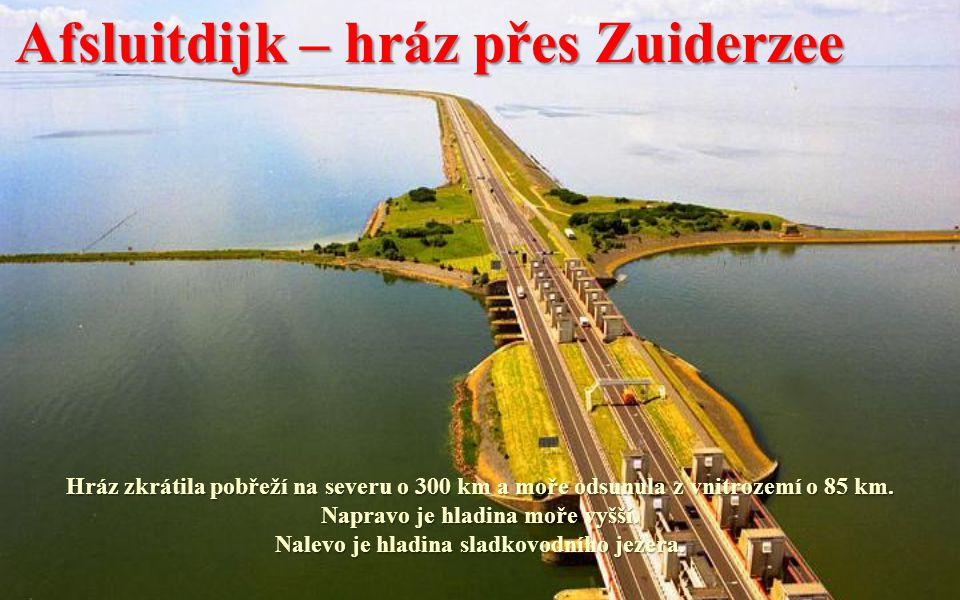 Afsluitdijk – hráz přes Zuiderzee Hráz spojila pobřeží Fríska s provincií Noord Holland.