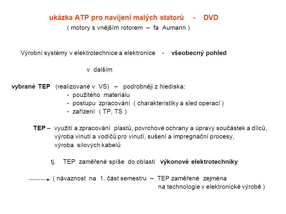 ukázka ATP pro navíjení malých statorů - DVD ( motory s vnějším rotorem – fa Aumann ) Výrobní systémy v elektrotechnice a elektronice - všeobecný pohl