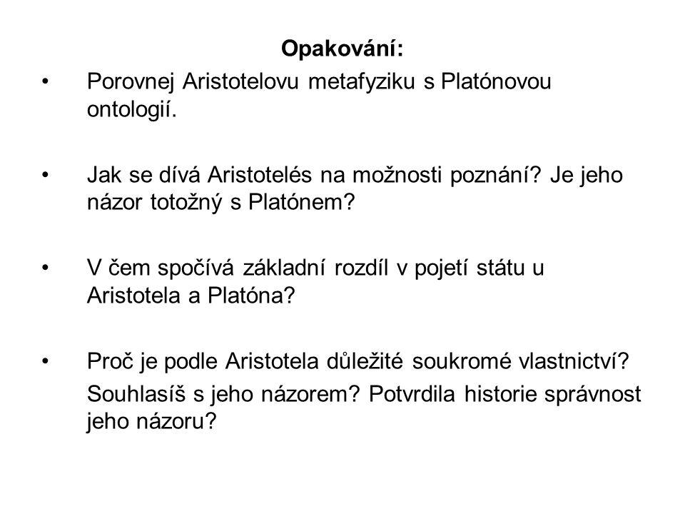 Opakování: Porovnej Aristotelovu metafyziku s Platónovou ontologií.
