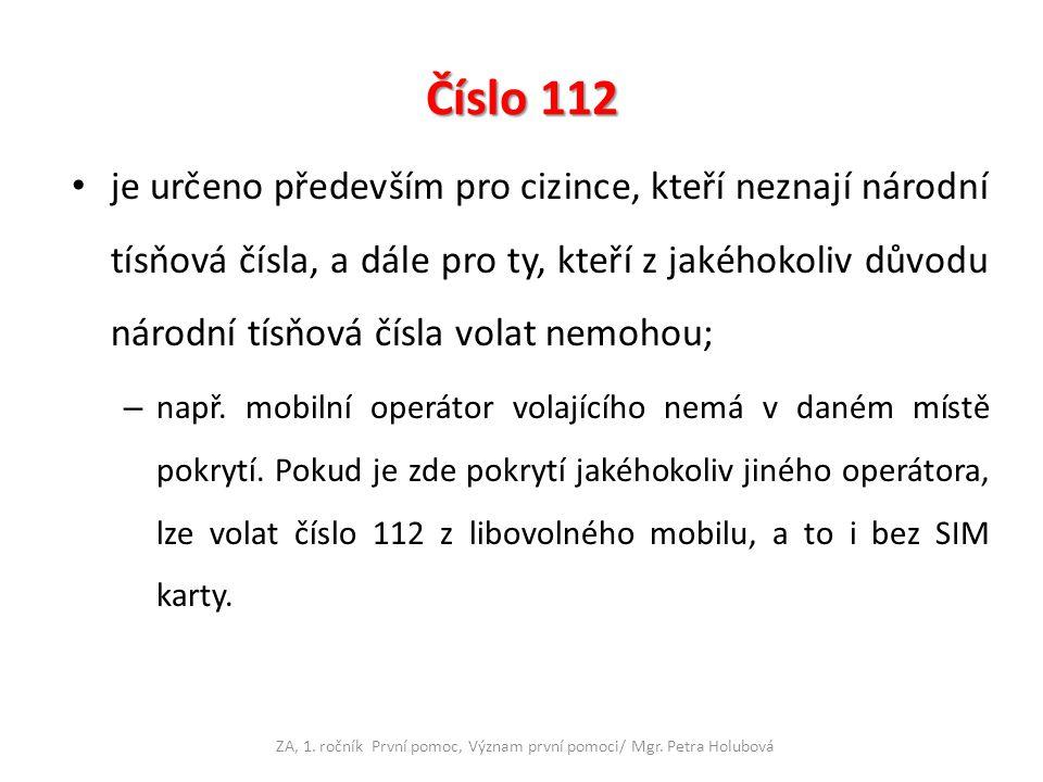 Číslo 112 je určeno především pro cizince, kteří neznají národní tísňová čísla, a dále pro ty, kteří z jakéhokoliv důvodu národní tísňová čísla volat