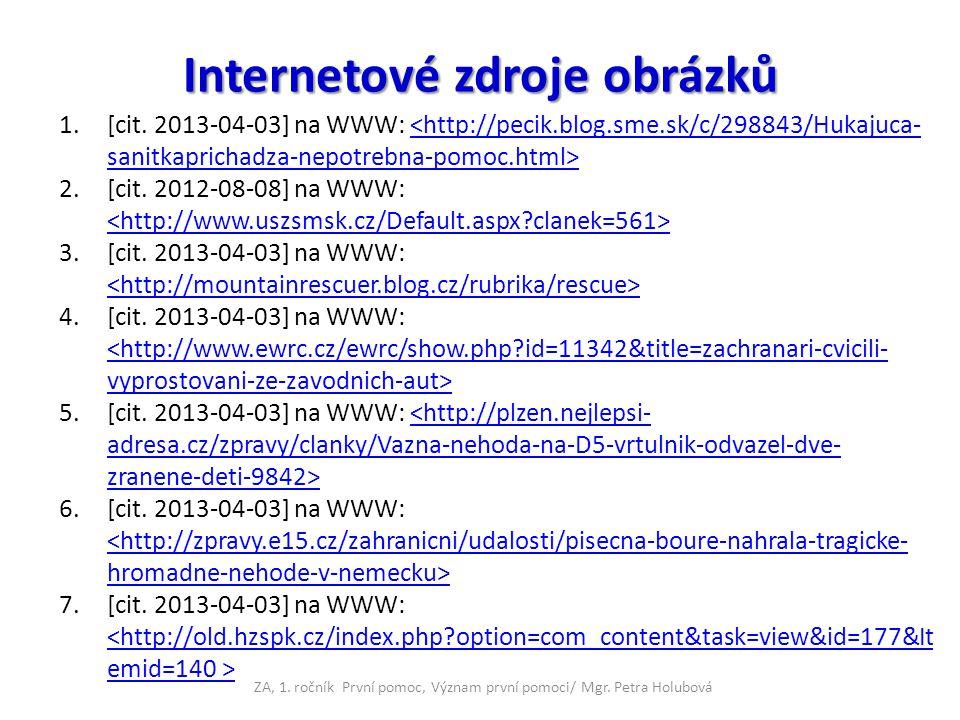 Internetové zdroje obrázků 1.[cit. 2013-04-03] na WWW: <http://pecik.blog.sme.sk/c/298843/Hukajuca- sanitkaprichadza-nepotrebna-pomoc.html> 2.[cit. 20