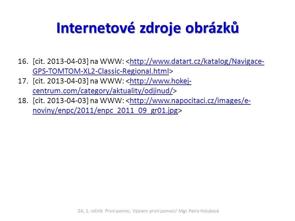 Internetové zdroje obrázků 16.[cit. 2013-04-03] na WWW: http://www.datart.cz/katalog/Navigace- GPS-TOMTOM-XL2-Classic-Regional.html 17.[cit. 2013-04-0