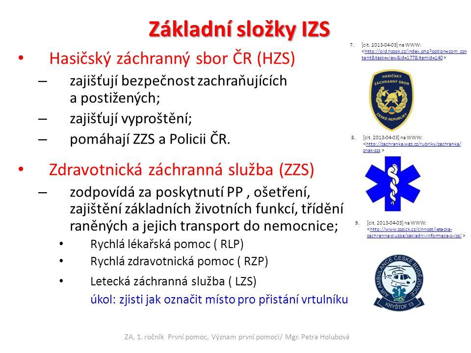 Základní složky IZS Hasičský záchranný sbor ČR (HZS) – zajišťují bezpečnost zachraňujících a postižených; – zajišťují vyproštění; – pomáhají ZZS a Pol