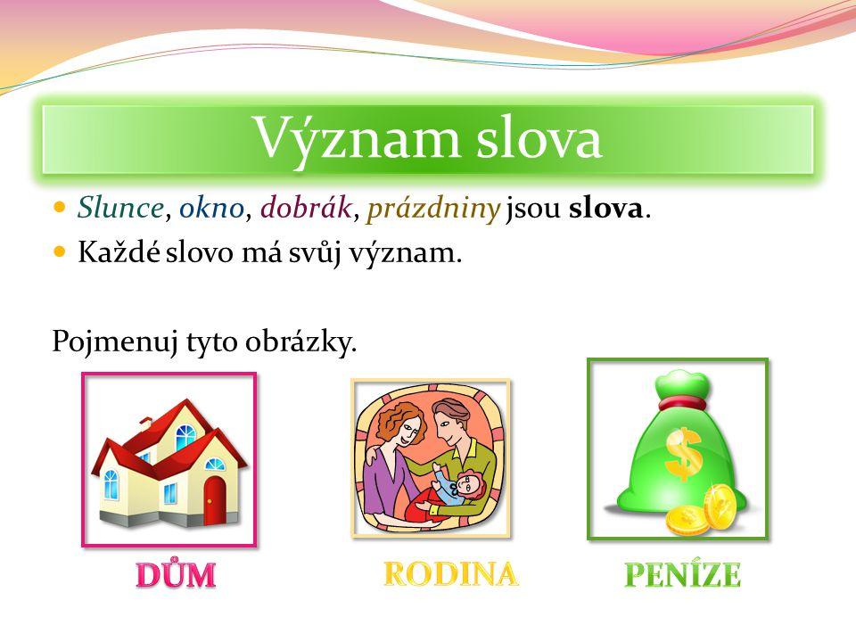 Význam slova Slunce, okno, dobrák, prázdniny jsou slova. Každé slovo má svůj význam. Pojmenuj tyto obrázky.