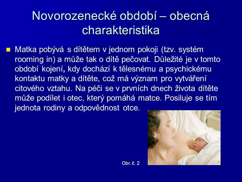 Novorozenecké období – reflexy Zdravý novorozenec má vyvinuté základní nepodmíněné reflexy, které mizí asi po třetím měsíci, některé obranné zůstávají: Zdravý novorozenec má vyvinuté základní nepodmíněné reflexy, které mizí asi po třetím měsíci, některé obranné zůstávají: ●Obranné reflexy – první křik, reflex kýchání, kašlání, zívání, reflex očního víčka (reakce na silné světlo nebo na přibližující se předmět), zornicový reflex – zužování zornic vlivem světla.