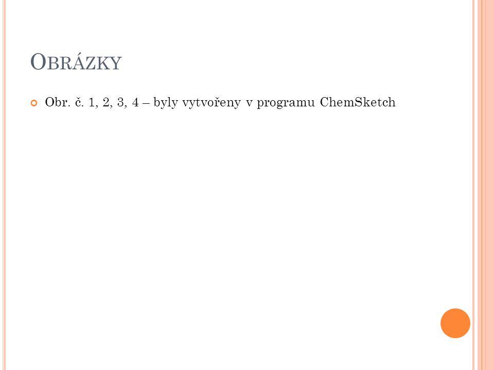 O BRÁZKY Obr. č. 1, 2, 3, 4 – byly vytvořeny v programu ChemSketch