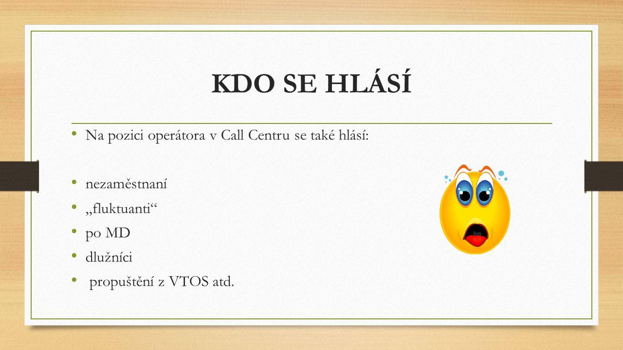 """KDO SE HLÁSÍ Na pozici operátora v Call Centru se také hlásí: nezaměstnaní """"fluktuanti"""" po MD dlužníci propuštění z VTOS atd."""