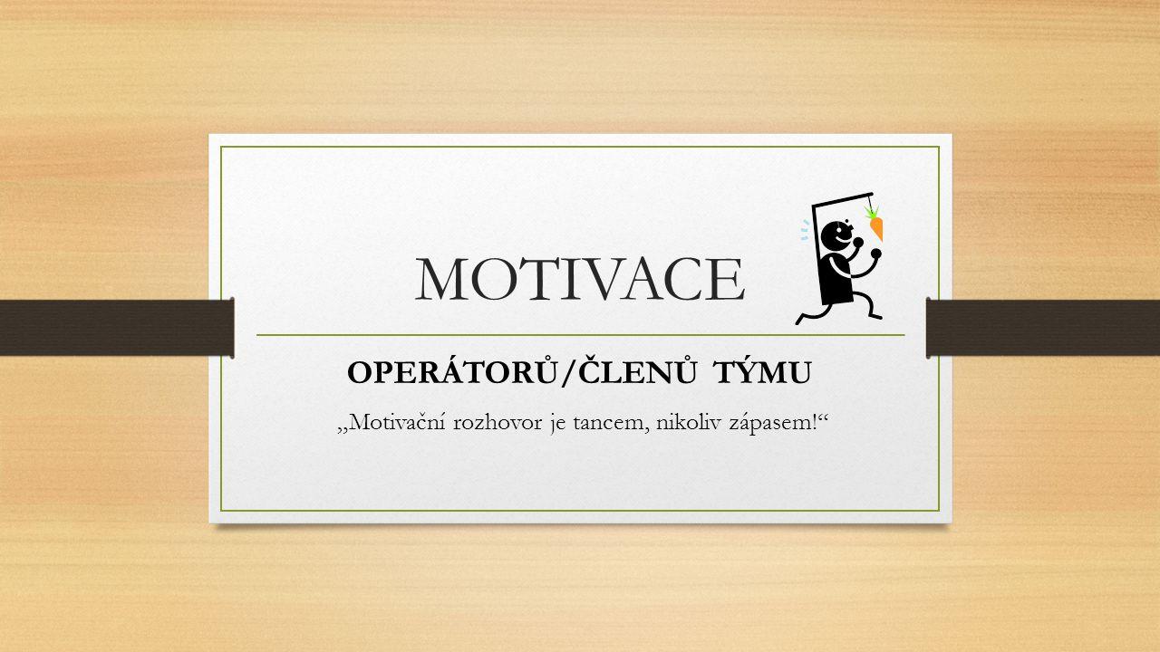 """MOTIVACE OPERÁTORŮ/ČLENŮ TÝMU """"Motivační rozhovor je tancem, nikoliv zápasem!"""""""