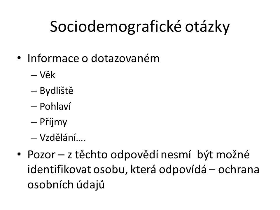 Sociodemografické otázky Informace o dotazovaném – Věk – Bydliště – Pohlaví – Příjmy – Vzdělání….