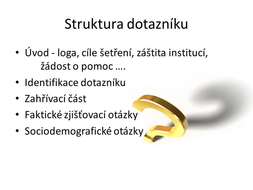 Struktura dotazníku Úvod - loga, cíle šetření, záštita institucí, žádost o pomoc ….